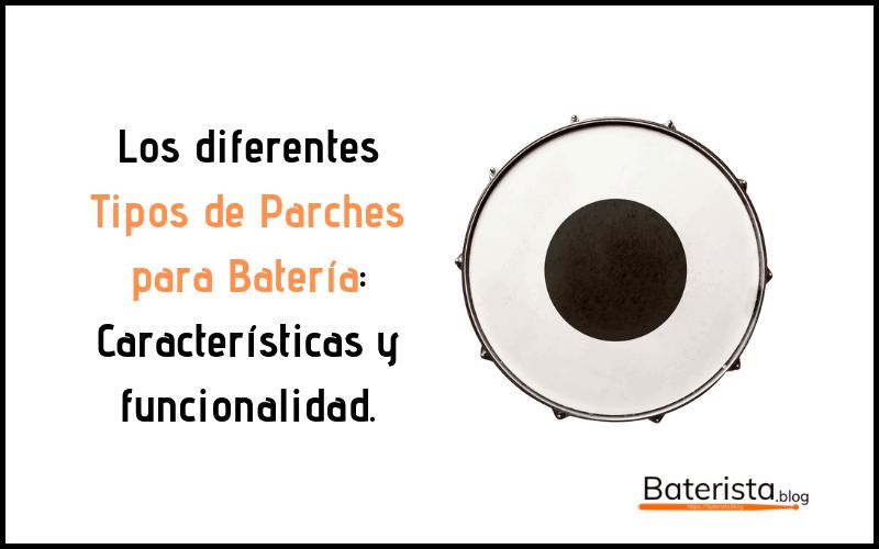 Artículo sobre los diferentes tipos de parches para los tambores de la batería.